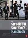 Steadicam Operator's handbook, 2nd edition Jerry Holway/Laurie Hayball